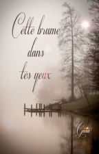 Cette brume dans tes yeux by GaiaNovae