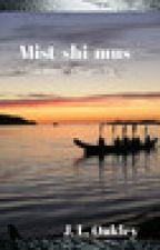 Mist-shi-mus by JLOakley