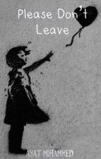 Please Don't Leave|| Ayat Mohammed  by ayoot2006