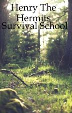 Henry the Hermits Survival School by pigscanfly120