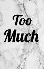 too much by AJJIMEL