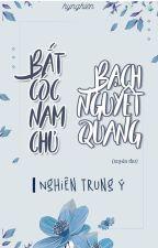 [BH.XT][Hoàn] Bắt cóc nam chủ Bạch Nguyệt Quang┃Nghiên Trung Ý by hynghien