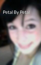 Petal By Petal by DesireeDupuis