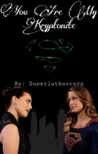 You Are My Kryptonite (Supercorp) by superluthorcorp