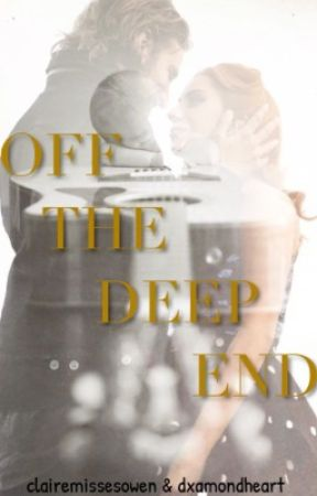 off the deep end by dxamondheart
