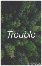 Trouble by -smileyfacee