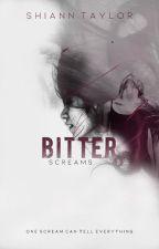 Bitter Screams by Shiann_Taylor