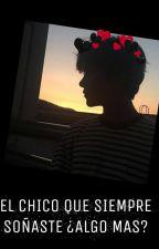 El chico que siempre soñaste ¿algo mas? by LadiBoom