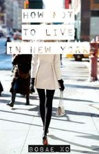 How Not to Live in New York by bobaexo