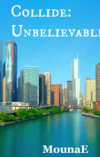 Collide Book One:Unbelievable {Completed and Editing} by MounaE