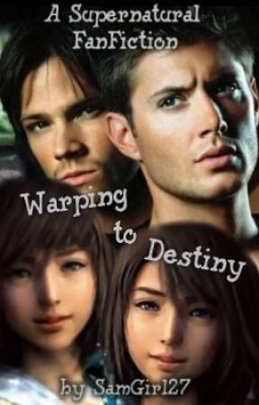 Warping to Destiny - A Supernatural FanFiction by SamGirl27