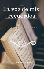 La voz de mis recuerdos (Completa) by OdedLoran