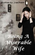 Being A Miserable Wife by JiaCheon