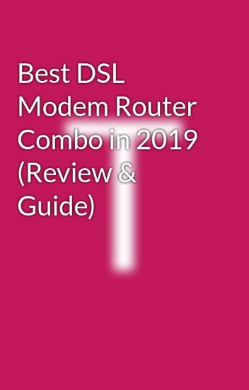 Best DSL Modem Router Combo in 2019 (Review & Guide