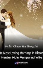 The Most Loving Marriage in History: Master Mu's Pampered Wife by cutteerssl_17