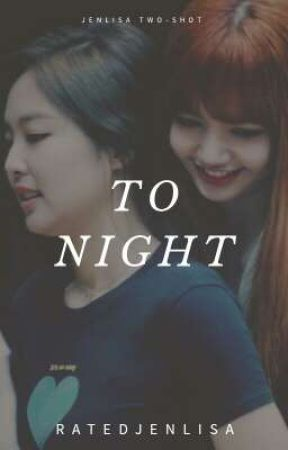 Tonight: A JENLISA Two-shot [COMPLETED] by ratedjenlisa