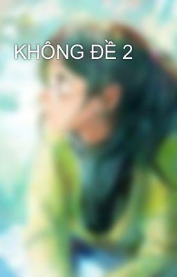 Đọc truyện KHÔNG ĐỀ 2