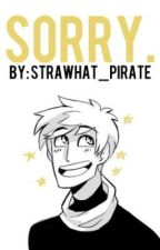 Sorry. by strawhat_pirate