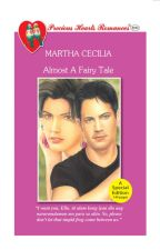 Almost A Fairy Tale  by Martha Cecilia by PHR_Novels