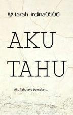 Aku Tahu [C] ✓ by farah_irdina0506