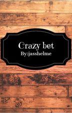 Crazy Bet by Jasshelme
