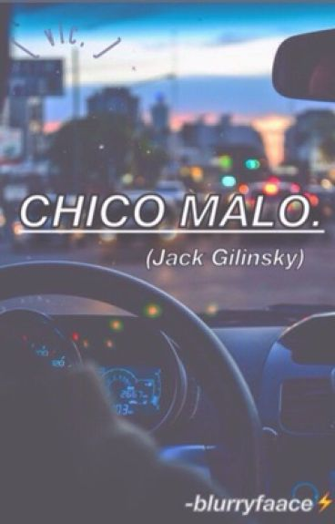 Chico Malo (Jack Gilinsky y tu)TERMINADA