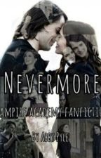 Nevermore: A Vampire Academy Fanfiction by abbymarie_16