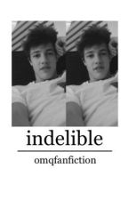 Indelible || Cameron Dallas (on pause) by omqfanfiction