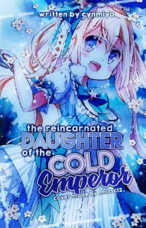 The Reincarnated Daughter Of The Cold Emperor  by Cynmiya