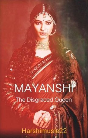 Mayanshi - The Disgraced Queen by Harshimusle22