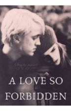 A Love so Forbidden (A dramione love story) by Dramione_feltson12
