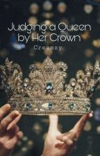 Judging A Queen By Her Crown by Creamzy