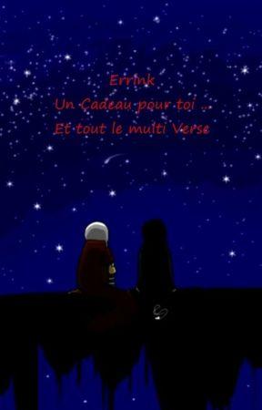 [Errink] Un cadeau pour toi ... Et tout le Multi-Verse by ExperienceNumero251