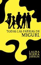 Todas las parejas de Miguel [EN PAUSA] by rifelaura