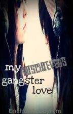 My Mischievous Gangster Love by EnchantedByHim