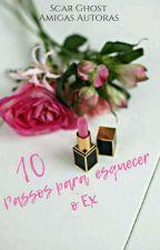 10 Passos para esquecer o Ex. by amigas_autoras