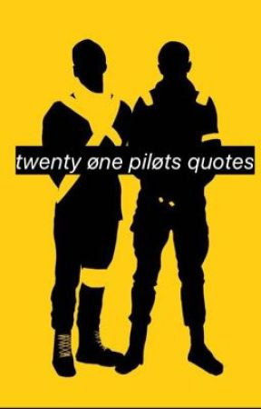 twenty one pilots quotes - Quotes from \