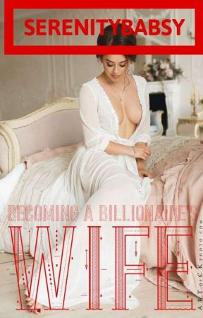 BECOMING A BILLIONAIRE'S WIFE by Serenitybabsy