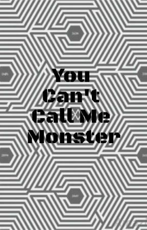 You Can't Call Me Monster by Kashoo99
