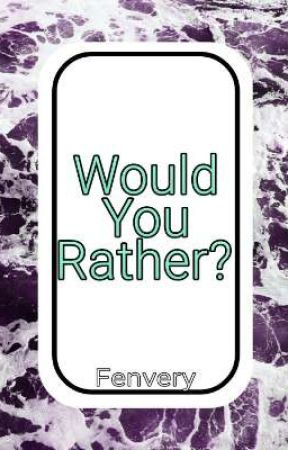 Would You Rather? by Fenvery