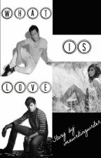 What is Love? [KathNiel and KathQuen Fan Fiction] by imawritingwriter