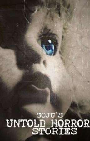 Soju's Untold Horror Stories by Kuya_Soju