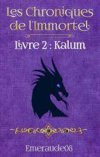 Les Chroniques de l'Immortel, tome deux : Kalum by Emeraude08