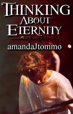 Thinking About Eternity (Harry Styles Fanfiction)