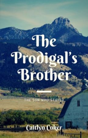 The Prodigal's Brother - A Short Story  by CaitlynRachelC