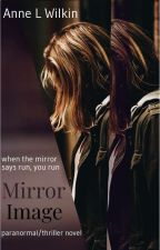 MIRROR IMAGE (Completed) by AnneLWilkin