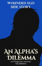 Wounded Ego Side Story: An Alpha's Dilemma