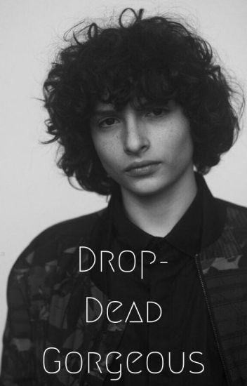 Drop-Dead Gorgeous  F. W. x Reader