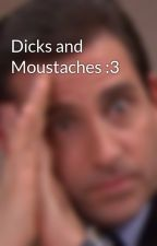 Dicks and Moustaches :3 by TomorrowNeverCame
