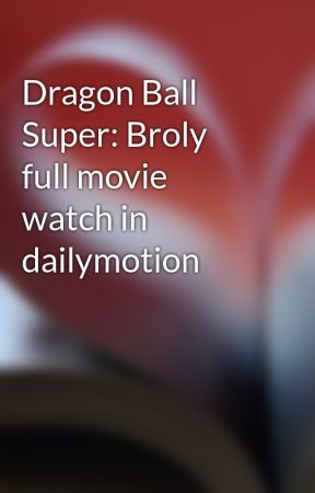 Dragon Ball Super: Broly full movie watch in dailymotion